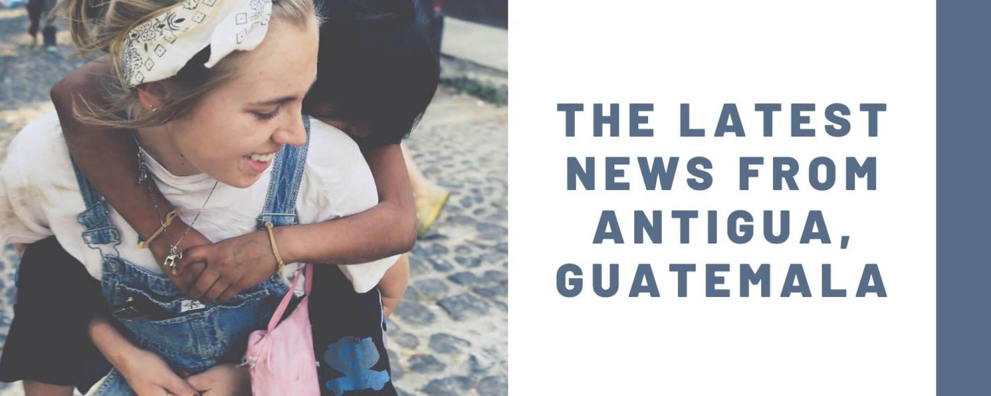 The Latest News From Antigua Guatemala