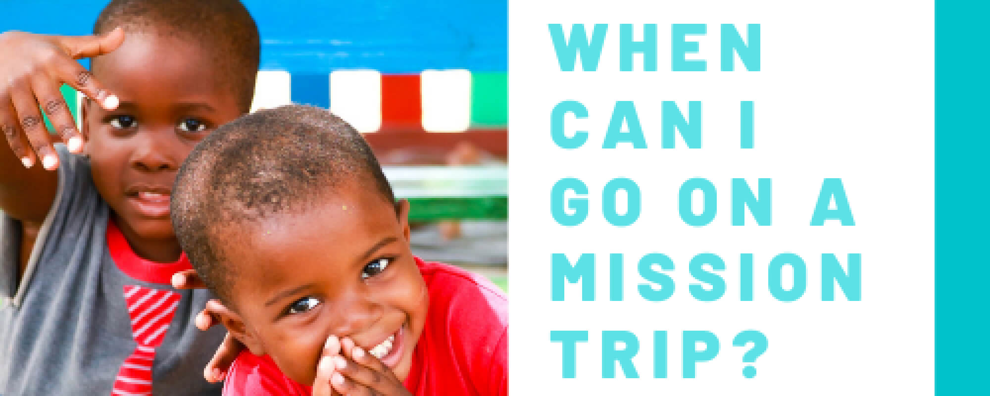 When can I go on a mission trip?