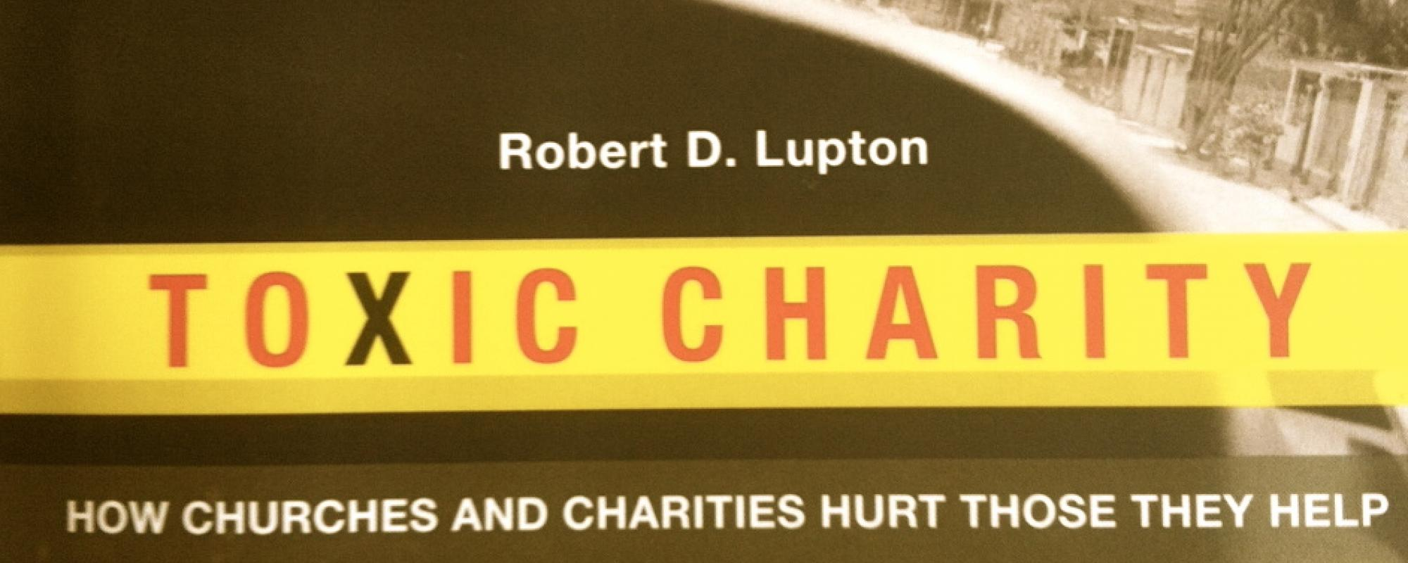 Toxic Charity, how churches and charities hurt those they help
